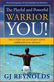 The Playful and Powerful Warrior within You!, G. J. Reynolds, 0983229503