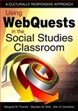 Using WebQuests in the Social Studies Classroom : A Culturally Responsive Approach, Thombs, Margaret M. and Gillis, Maureen M., 1412959500