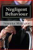 Negligent Behaviour, Josepha Madigan, 1463519508