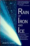 Rain of Iron and Ice : The Very Real Threat of Comet and Asteroid Bombardment, Lewis, John S., 0201489503