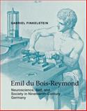 Emil du Bois-Reymond : Neuroscience, Self, and Society in Nineteenth-Century Germany, Finkelstein, Gabriel, 0262019507