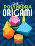 Classic Polyhedra Origami, John Montroll, 0486479501