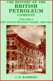The History of the British Petroleum Company : The Anglo-Iranian Years, 1928-1954, Bamberg, J. H., 0521259509