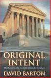Original Intent : The Courts, the Constitution and Religion, Barton, David, 0925279501