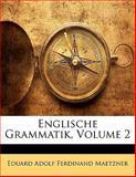 Englische Grammatik, Volume 3, Eduard Adolf Ferdinand Maetzner, 1143119509