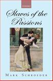 Slaves of the Passions, Schroeder, Mark, 0199299501