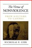 The Virtue of Nonviolence : From Gautama to Gandhi, Gier, Nicholas F., 0791459500