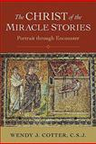 The Christ of the Miracle Stories : Portrait Through Encounter, Cotter, Wendy, 0801039509