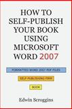 How to Self-Publish Your Book Using Microsoft Word 2007, Edwin Scroggins, 1450559506