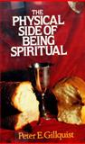 The Physical Side of Being Spiritual, Peter E. Gillquist, 0310369509