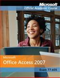 Microsoft Office Access 2007, Exam 70-605, Microsoft Official Academic Course Staff, 0470069503