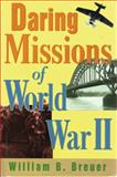 Daring Missions of World War II, William B. Breuer, 0785819509