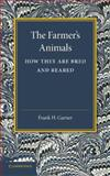 The Farmer's Animals : How They Are Bred and Reared, Garner, Frank H., 1107629500