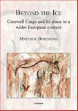 Beyond the Ice Creswell Crags and Its Place in a Wider European Context, Beresford, Matthew, 1905739508