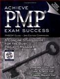 Achieve PMP Exam Success : A Concise Study Guide for the Busy Project Manager, Chu, Margaret Y. and Altwies, Diane, 1932159509