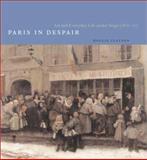 Paris in Despair : Art and Everyday Life under Siege (1870-1871), Clayson, Hollis, 0226109518
