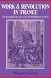 Work and Revolution in France : The Language of Labor from the Old Regime to 1848, Sewell, William H., Jr., 0521299519