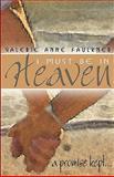 I Must Be in Heaven, a promise Kept, Valerie Anne Faulkner, 0615199518