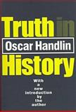 Truth in History, Handlin, Oscar and Handlin, Oscar, 1560009519