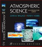 Atmospheric Science : An Introductory Survey, Wallace, John M. and Hobbs, Peter V., 012732951X