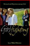 Girlfighting : Betrayal and Rejection among Girls, Brown, Lyn Mikel, 0814799515