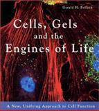 Cells, Gels and the Engines of Life : A New Unifying Approach to Cell Function, Pollack, Gerald H., 0962689513
