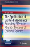 The Application of Biofluid Mechanics : Boundary Effects on Phoretic Motions of Colloidal Spheres, Chen, Po-Yuan, 3642449514
