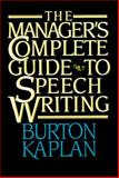 The Manager's Complete Guide to Speech Writing, Kaplan, Burton, 0029169518