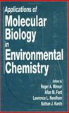Applications of Molecular Biology in Environmental Chemistry, Roger A. Minear, Allan M. Ford, Lawrence L. Needham, Nathan J. Karch, 0873719514