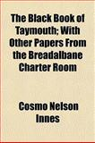 The Black Book of Taymouth; with Other Papers from the Breadalbane Charter Room, Cosmo Nelson Innes, 1154639517