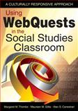Using WebQuests in the Social Studies Classroom : A Culturally Responsive Approach, Thombs, Margaret M. and Gillis, Maureen M., 1412959519