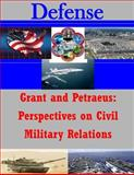 Grant and Petraeus: Perspectives on Civil Military Relations, U. S. Army U.S. Army War College, 1500759511