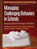 Managing Challenging Behaviors in Schools : Research-Based Strategies That Work, Lane, Kathleen Lynne and Menzies, Holly Mariah, 1606239511