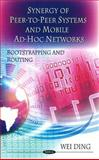 Synergy of Peer-to-Peer Networks and Mobile Ad-Hoc Networks: Boot Strapping and Routing, Wei Ding, 1608769518