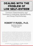 Dealing with the Problem of Low Self-Esteem : Common Characteristics and Treatment in Individual, Marital-Family and Group Psychotherapy, Rugel, Robert P., 0398059519