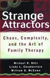 Strange Attractors : Chaos, Complexity, and the Art of Family Therapy, Bütz, Michael R. and Chamberlain, Linda L., 0471079510