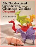 Mythological Creatures and the Chinese Zodiac Origami, John Montroll, 048647951X