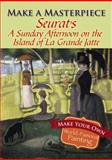 Make a Masterpiece -- Seurat's a Sunday Afternoon on the Island of la Grande Jatte, Georges Pierre Seurat, 0486789519