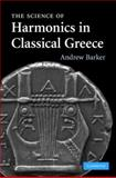 The Science of Harmonics in Classical Greece, Barker, Andrew, 0521879515