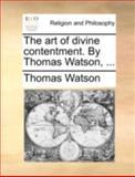 The Art of Divine Contentment by Thomas Watson, Thomas Watson, 1140769510