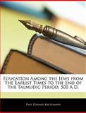 Education among the Jews from the Earlist Times to the End of the Talmudic Period, 500 a D, Paul Edward Kretzmann, 1145889514