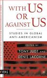 With Us or Against Us : Studies in Global Anti-Americanism, Lacorne, Denis and Judt, Tony, 1403969515