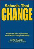 Schools That Change : Evidence-Based Improvement and Effective Change Leadership, Smith, Lew, 1412949513