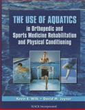 The Use of Aquatics in Orthopedics and Sports Medicine Rehabilitation and Physical Conditioning, Kevin E. Wilk PT  DPT, David Joyner MD, 1556429517