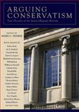 Arguing Conservatism : Four Decades of the Intercollegiate Review, , 1933859512