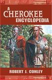 A Cherokee Encyclopedia, Robert J. Conley, 0826339514
