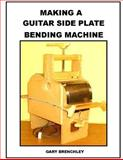 Making a Guitar Side Plate Bender, Gary Brenchley, 1500359513