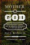 Mother of God, Paul Rosolie, 0062259512