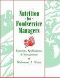 Nutrition for Foodservice Managers : Concepts, Applications, and Management, Khan, Mahmood A., 0471129518
