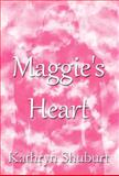 Maggie's Heart, Kathryn Shuburt, 1462669514